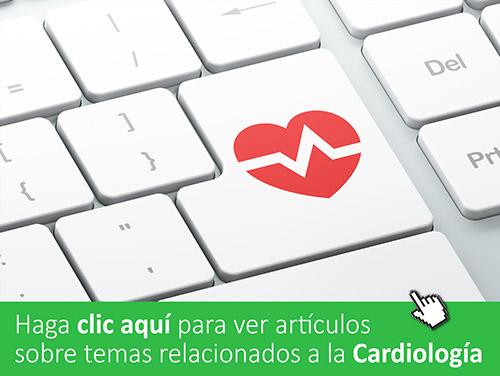 Haga clic aquí para ver artículossobre temas relacionados a la Cardiología
